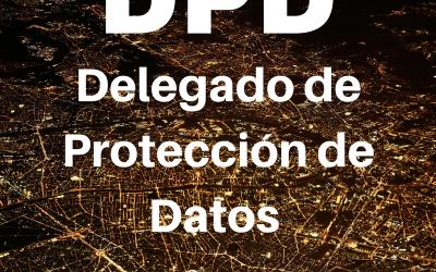 ¿QUÉ EMPRESAS TENDRÁN QUE CONTAR CON UN DELEGADO DE PROTECCIÓN DE DATOS?