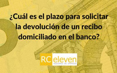 ¿Cuál es el plazo para solicitar la devolución de un recibo domiciliado en el banco?