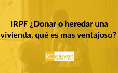 IRPF ¿Donar o heredar una vivienda, qué es mas ventajoso?